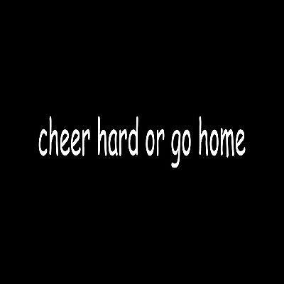 CHEER HARD OR GO HOME Sticker Car Window Vinyl Decal competion cheerleader cute