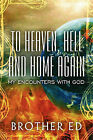 To Heaven, Hell and Home Again: My Encounters with God by Brother Ed, Ed Brother (Paperback / softback, 2009)