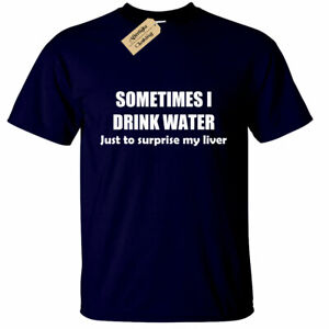 Sometimes-i-drink-water-Mens-Funny-T-Shirt-pub-drinking-alcohol-novelty-gift