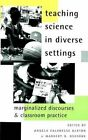 Teaching Science in Diverse Settings: Marginalized Discourses and Classroom Practice by Peter Lang Publishing Inc (Paperback, 2001)