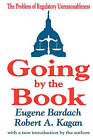 Going by the Book: The Problem of Regulatory Unreasonableness by Robert Kagan, Eugene Bardach (Paperback, 2002)