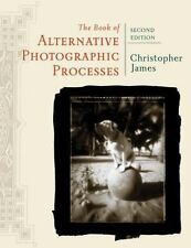 The Book of Alternative Photographic Processes by Christopher James (2008, Paper