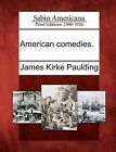 American Comedies. by James Kirke Paulding (Paperback / softback, 2012)