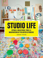 Studio Life: Rituals, Collections, Tools, and Observations on the Artistic Proce