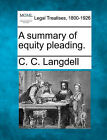 A Summary of Equity Pleading. by C C Langdell (Paperback / softback, 2010)