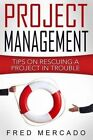 Project Management: Tips for Rescuing a Project in Trouble by MR Fred Mercado (Paperback / softback, 2016)