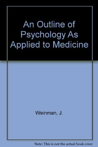 An Outline of Psychology As Applied to Medicine By J. Weinman