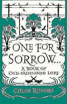 """AS NEW"" Rhodes, Chloe, One for Sorrow: A Book of Old-Fashioned Lore Book"