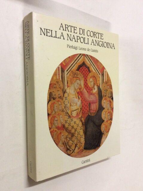 Arte di corte nella Napoli angioina / Pierluigi Leone de Castris