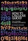 How to Calculate Quickly: Full Course in Speed Arithmetic by Henry Sticker (Paperback, 1955)