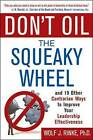 Don't Oil the Squeaky Wheel: And 19 Other Contrarian Ways to Improve Your Leadership Effectiveness by Wolf J. Rinke (Paperback, 2004)