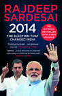 2014: The Election That Changed India by Rajdeep Sardesai (Paperback, 2015)