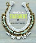 Make a Statement: 25 Handcrafted Jewelry & Accessory Projects by Katie Covington, Janet Crowther (Paperback, 2015)