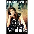 Girl in the Middle by Christine Bailey (Paperback / softback, 2013)