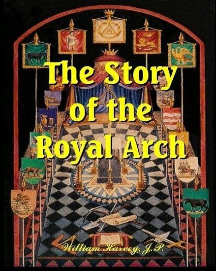 The Story of the Royal Arch - masons, Freemasonry, secret society, rituals