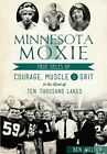 Minnesota Moxie: True Tales of Courage, Muscle & Grit in the Land of Ten Thousand Lakes by Ben Welter (Paperback / softback, 2016)
