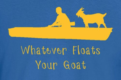 Whatever Floats Your Goat Novelty T-Shirt Awesome Fishing Fathers Day Tee Gift