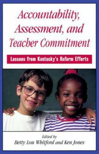 Accountability, Assessment, and Teacher Commitment : Lessons from Kentucky's...