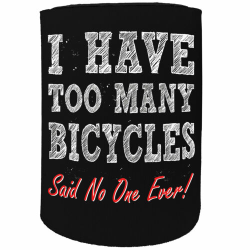 Stubby Holder rltw I have too many bicycles CYCLING BICYCLE BIKE Funny Birthday