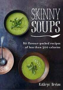 Skinny-Soups-80-Flavour-Packed-Recipes-of-300-C-Kathryn-Bruton-Excellent