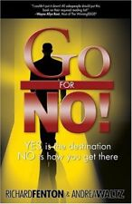 Go for No! : Yes Is the Destination, No Is How You Get There by Richard Fenton and Andrea Waltz (2008, Paperback)