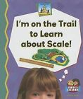 Im on the Trail to Learn about Scale! by Esther Beck (Hardback, 2006)