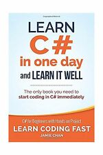 Learn Coding Fast with Hands-On Project: Learn C# in One Day and Learn It Well : C# for Beginners with Hands-On Project by Jamie Chan (2015, Paperback)