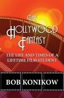 The Hollywood Fantasy: The Life and Times of a Lifetime Film Student by Bob Konikow (Paperback / softback, 2013)
