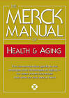 The Merck Manual of Health and Aging: The Comprehensive Guide to the Changes and Challenges of Aging- for Older Adults and Those Who Care For and About Them by Mark H. Beers (Hardback, 2005)