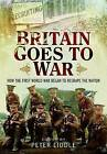 Britain Goes to War: How the First World War Began to Reshape the Nation by Pen & Sword Books Ltd (Hardback, 2015)