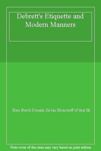 Debrett's Etiquette and Modern Manners,Elsie Burch Donald, Sir Ian Moncrieff of