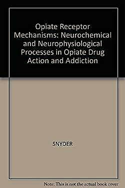 Opiate Receptor Mechanisms : Neurochemical and Neurophysiological Processes in O