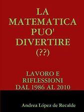 La Matematica Puo' Divertire  by Andrea Lopez De Recalde (2014, Paperback)