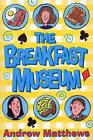 The Breakfast Museum by Andrew Matthews (Paperback, 2009)