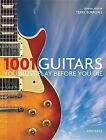 1001 Guitars to Dream of Playing Before You Die by Universe Publishing(NY) (Hardback, 2013)