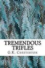 Tremendous Trifles: (G.K. Chesterton Classics Collection) by G K Chesterton (Paperback / softback, 2015)