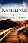 Ramblings of a Middle-Aged Christian by Larry L Curtis (Paperback / softback, 2010)