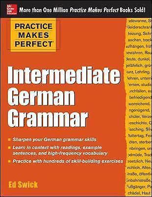 Practice Makes Perfect Intermediate German Grammar by Swick, Ed (Paperback book,