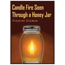 Candle Fire Seen Through a Honey Jar by Frances Heiman (2004, Paperback)