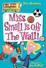 My Weird School: Miss Small Is off the Wall! 5 by Dan Gutman (2005, Paperback)