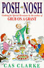 Posh Nosh: Cooking for Special Occasions by Cas Clarke (Paperback, 1995)