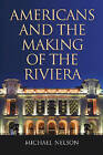Americans and the Making of the Riviera by Michael Nelson (Paperback, 2007)