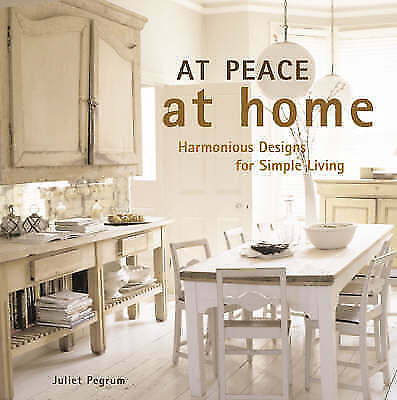 Pegrum, Juliet, At Peace At Home: Harmonious Designs for Simple Living, Very Goo