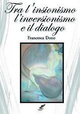 Tra l'Insionismo*, l'Inversionismo* e il Dialogo by Francesca Dono (2014,...