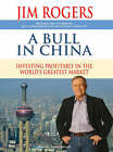 A Bull in China: Investing Profitably in the World's Greatest Market by Jim Rogers (CD-Audio, 2007)