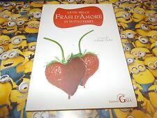 LE PIù BELLE FRASI D'AMORE DI TUTTI I TEMPI.EDIZIONI GAIA.APRILE 2011 OTTIMO!