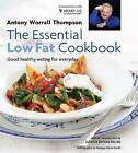 The Essential Low Fat Cookbook: Good Healthy Eating for Everyday, in Association with Heart UK: In Association with HEART UK by Antony Worrall Thompson (Hardback, 2011)