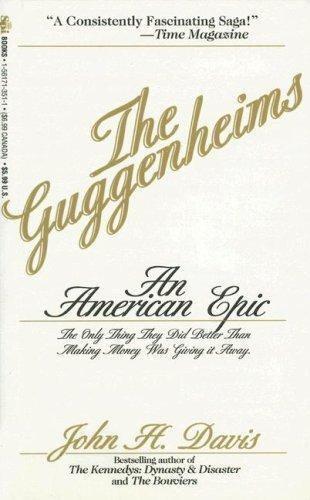 The Guggenheims : An American Epic by John H. Davis