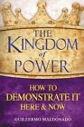 The Kingdom of Power: How to Demonstrate It Here & Now by Guillermo Maldonado (Paperback / softback, 2013)
