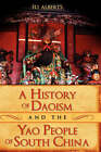 A History of Daoism and the Yao People of South China by Eli Alberts (Hardback, 2007)